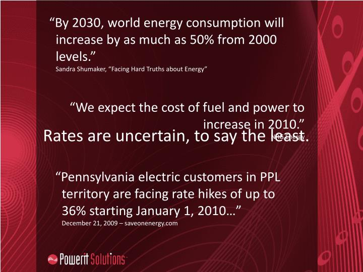 """By 2030, world energy consumption will increase by as much as 50% from 2000 levels."""