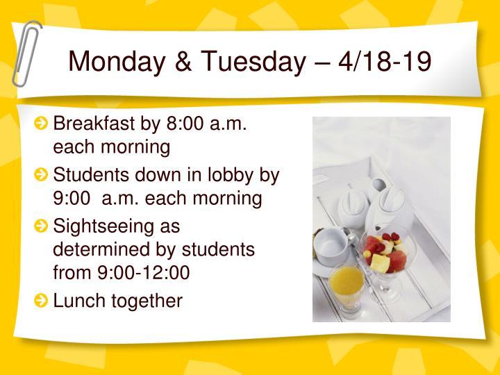 Monday & Tuesday – 4/18-19