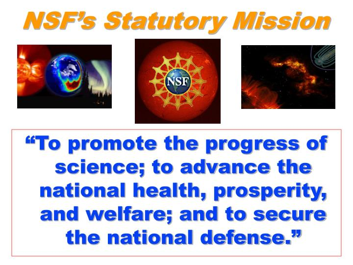 """To promote the progress of science; to advance the national health, prosperity, and welfare; and to secure the national defense."""