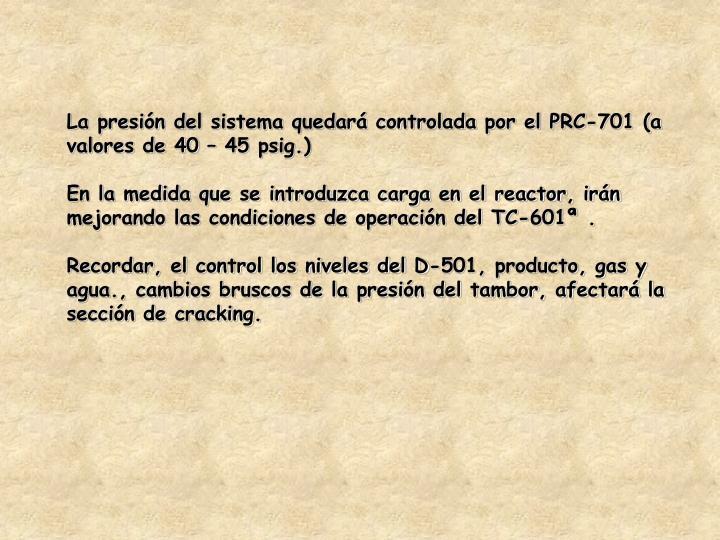 La presión del sistema quedará controlada por el PRC-701 (a valores de 40 – 45 psig.)
