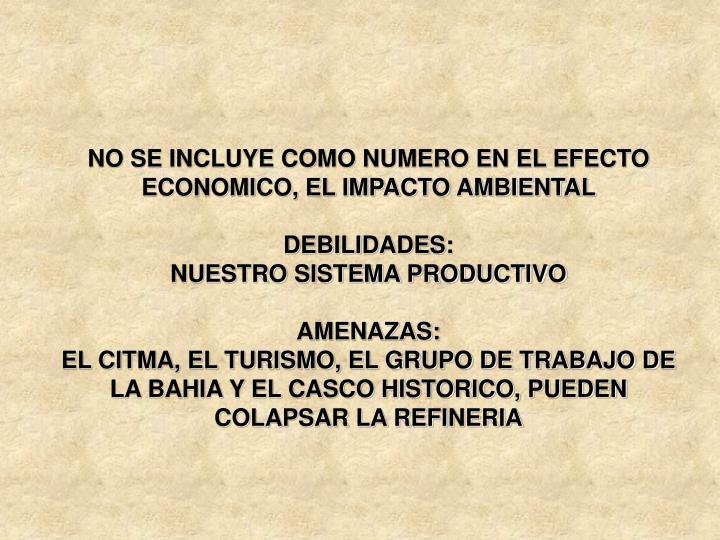 NO SE INCLUYE COMO NUMERO EN EL EFECTO ECONOMICO, EL IMPACTO AMBIENTAL