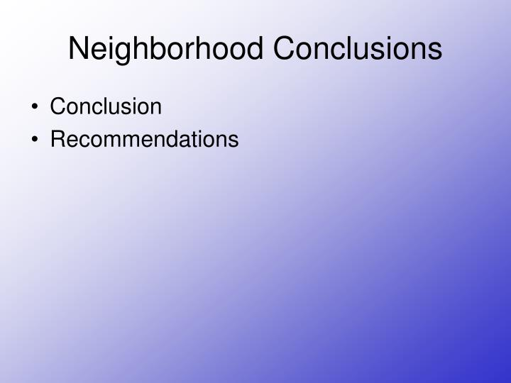 Neighborhood Conclusions