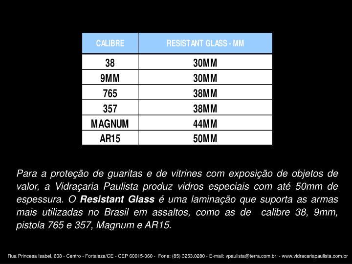 Para a proteção de guaritas e de vitrines com exposição de objetos de valor, a Vidraçaria Paulista produz vidros especiais com até 50mm de espessura. O
