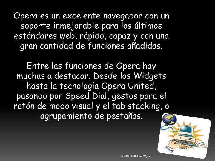 Opera es un excelente navegador con un soporte inmejorable para los últimos estándares web, rápido, capaz y con una gran cantidad de funciones añadidas.