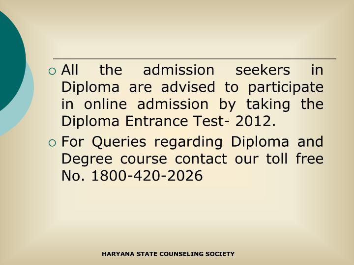 All the admission seekers in Diploma are advised to participate in online admission by taking the Diploma Entrance Test- 2012.
