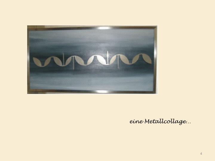 eine Metallcollage…