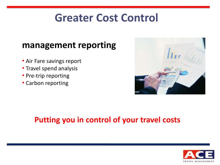 Greater Cost Control