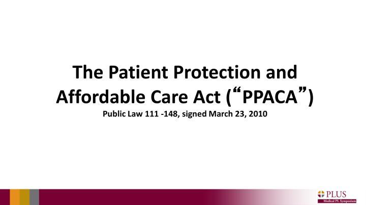 The Patient Protection and Affordable Care Act (