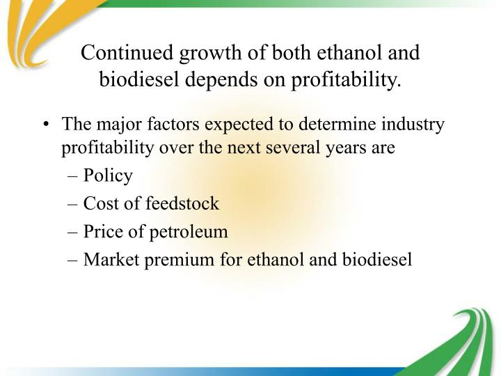 Continued growth of both ethanol and biodiesel depends on profitability.