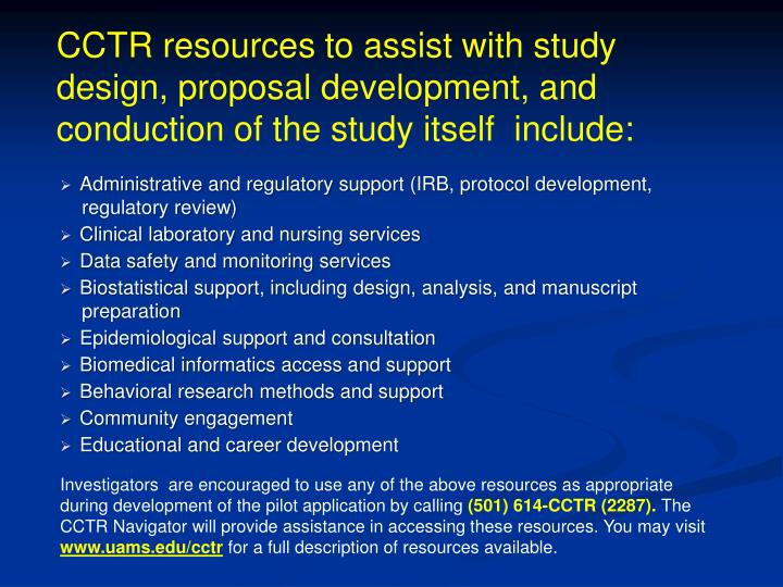 CCTR resources to assist with study design, proposal development, and conduction of the study itself  include: