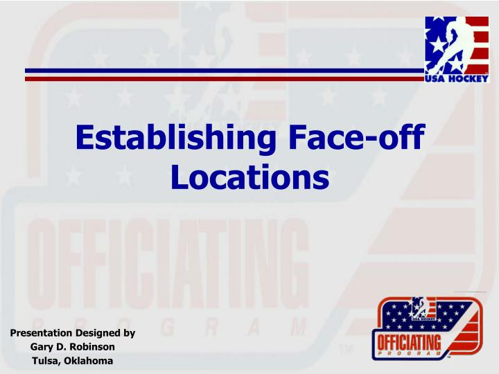 Establishing face off locations
