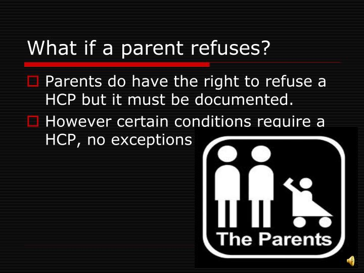 What if a parent refuses?