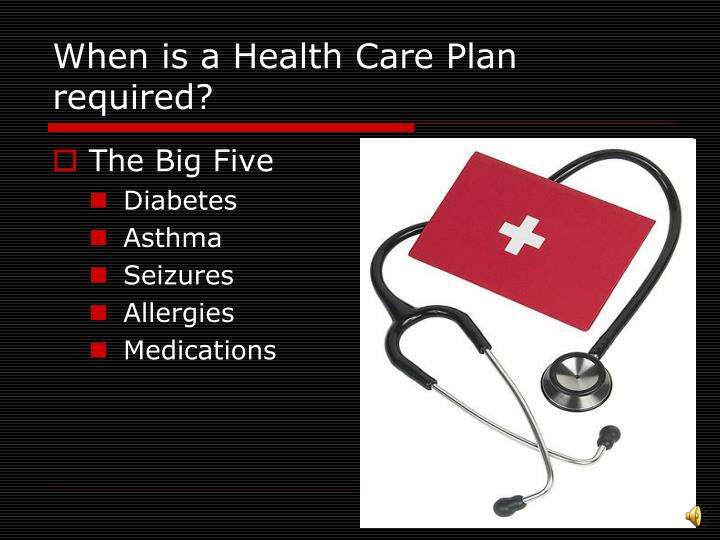 When is a Health Care Plan required?