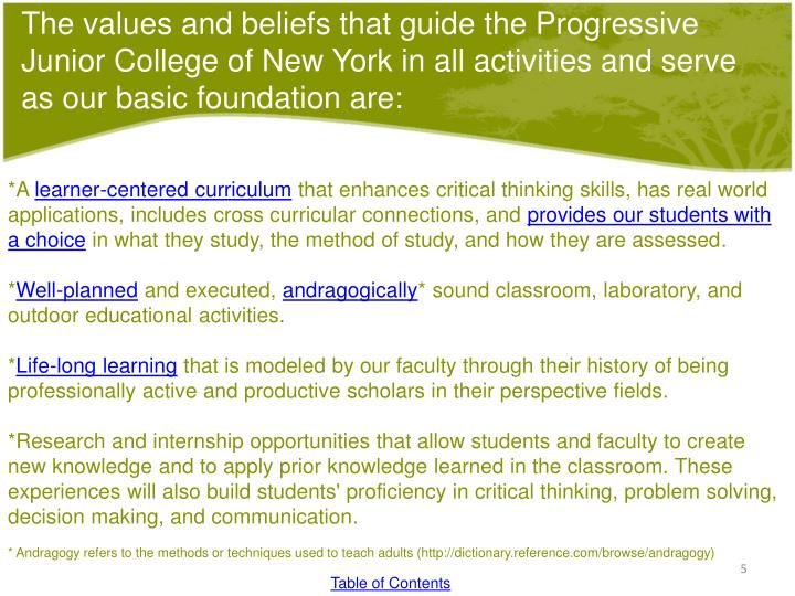 The values and beliefs that guide the Progressive Junior College of New York in all activities and serve as our basic foundation are: