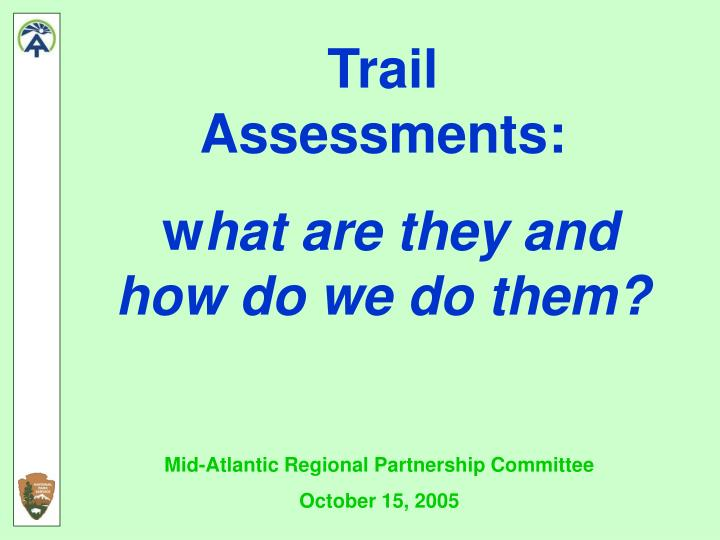 Trail              Assessments: