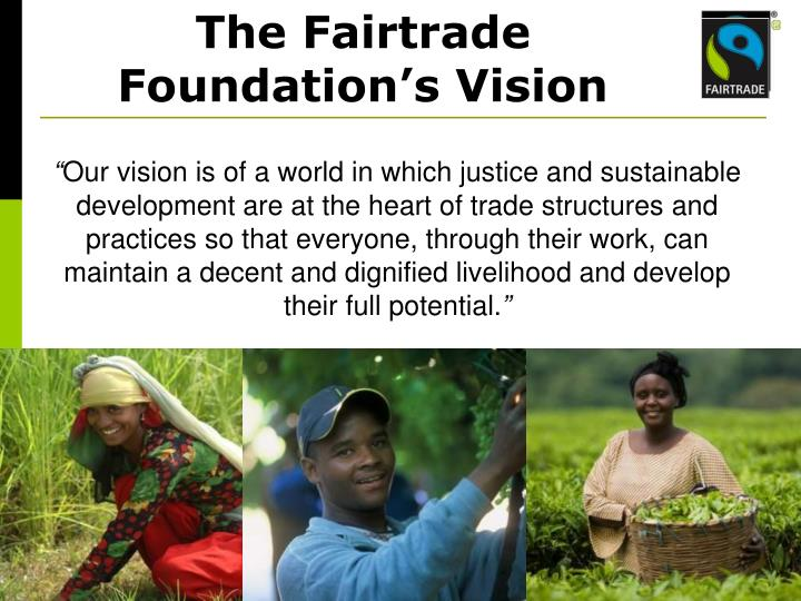 The Fairtrade Foundation's Vision