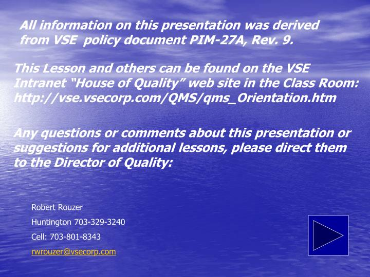 All information on this presentation was derived from VSE  policy document PIM-27A, Rev. 9.