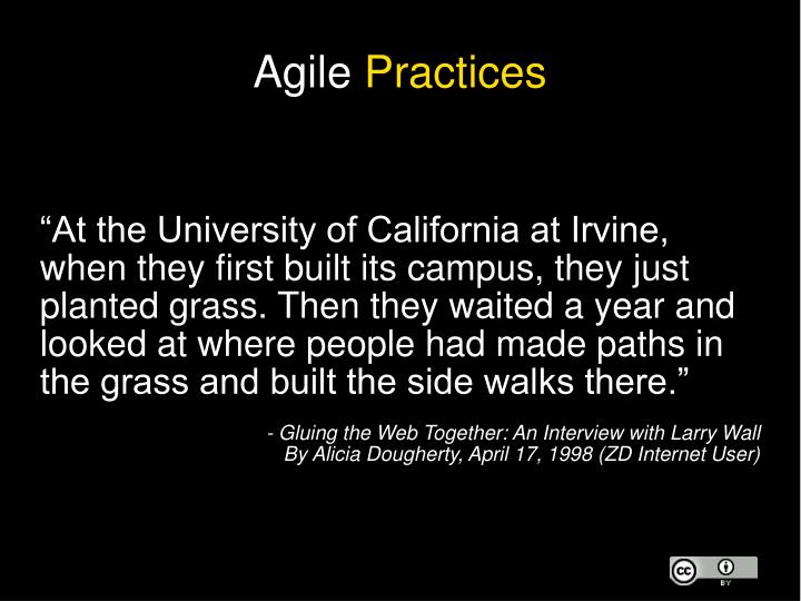 """At the University of California at Irvine, when they first built its campus, they just planted grass. Then they waited a year and looked at where people had made paths in the grass and built the side walks there."""
