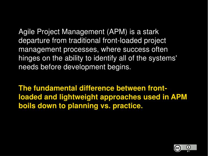 Agile Project Management (APM) is a stark departure from traditional front-loaded project management processes, where success often hinges on the ability to identify all of the systems' needs before development begins.