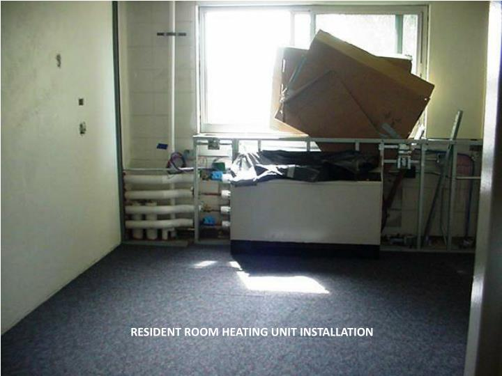 RESIDENT ROOM HEATING UNIT INSTALLATION