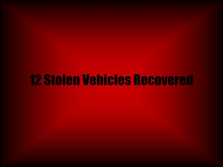 12 Stolen Vehicles Recovered