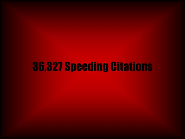 36,327 Speeding Citations