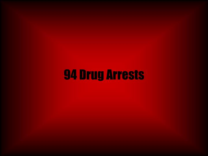 94 Drug Arrests