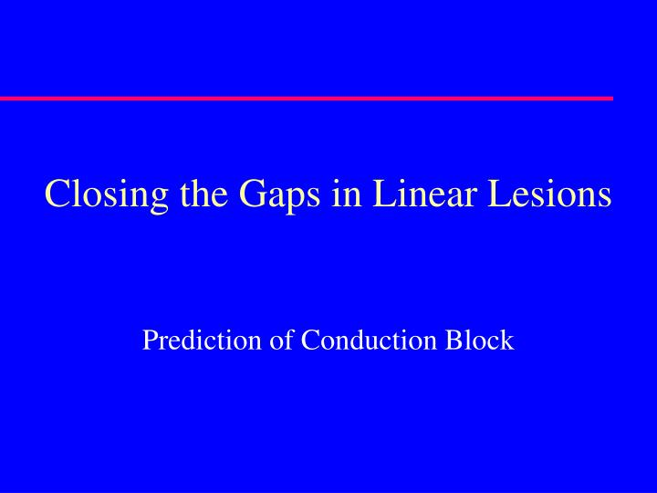 Closing the Gaps in Linear Lesions