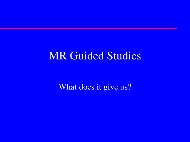 MR Guided Studies