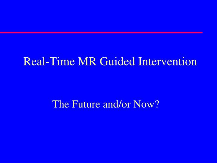 Real-Time MR Guided Intervention