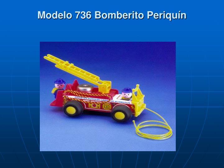 Modelo 736 Bomberito Periquín