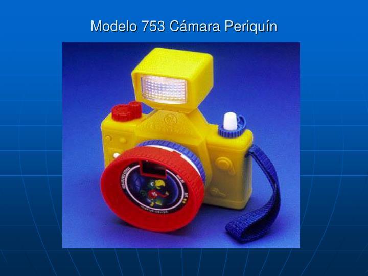 Modelo 753 Cámara Periquín