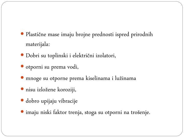 Plastične mase imaju brojne prednosti ispred prirodnih materijala: