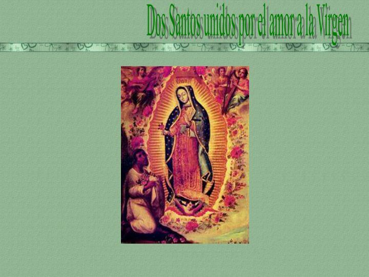 Dos Santos unidos por el amor a la Virgen