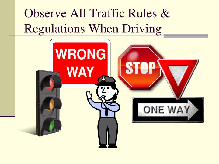Observe All Traffic Rules & Regulations When Driving
