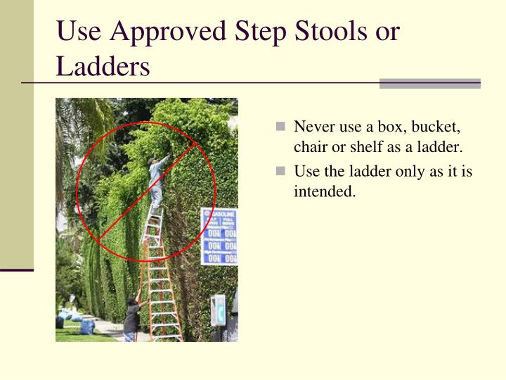 Use Approved Step Stools or Ladders