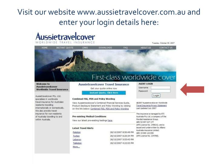 Visit our website www.aussietravelcover.com.au and enter your login details here:
