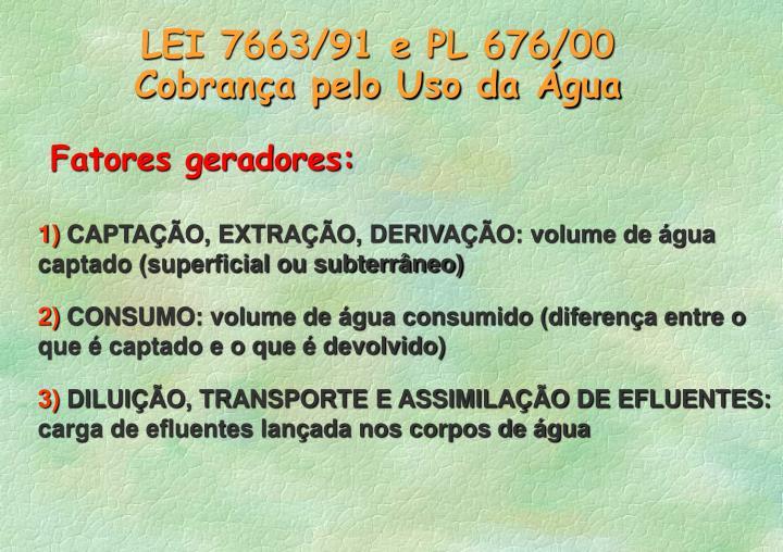 LEI 7663/91 e PL 676/00