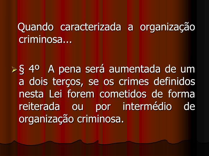 Quando caracterizada a organização criminosa...