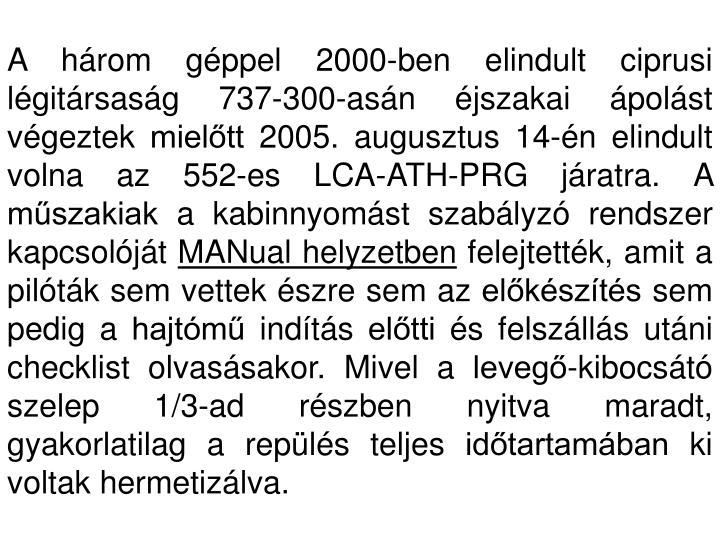 A három géppel 2000-ben elindult ciprusi légitársaság 737-300-asán éjszakai ápolást végeztek mielőtt 2005. augusztus 14-én elindult volna az 552-es LCA-ATH-PRG járatra. A műszakiak a kabinnyomást szabályzó rendszer kapcsolóját