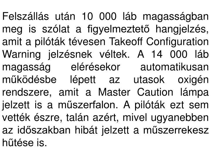 Felszállás után 10000 láb magasságban meg is szólat a figyelmeztető hangjelzés, amit a pilóták tévesen