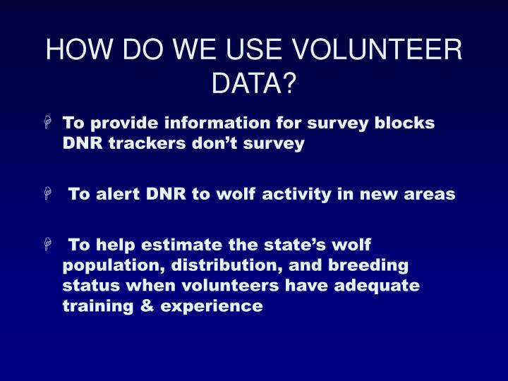 HOW DO WE USE VOLUNTEER DATA?