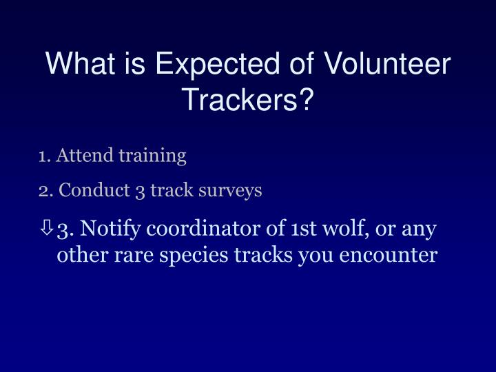 What is Expected of Volunteer Trackers?