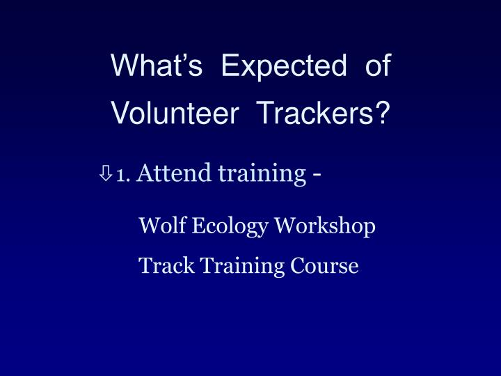 What's  Expected  of Volunteer  Trackers?