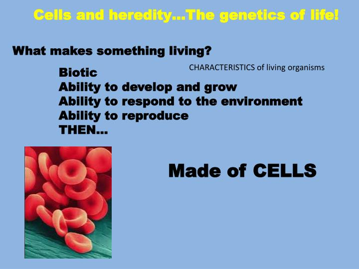 Cells and heredity…The genetics of life!
