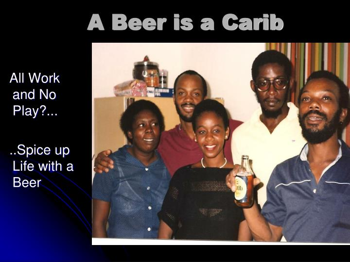 A Beer is a Carib