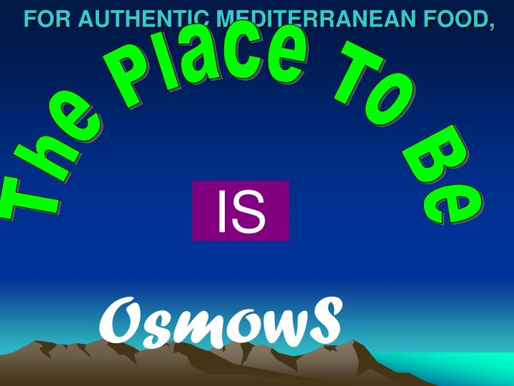 FOR AUTHENTIC MEDITERRANEAN FOOD,