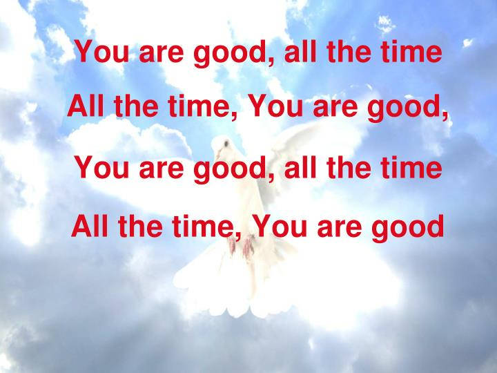 You are good, all the time