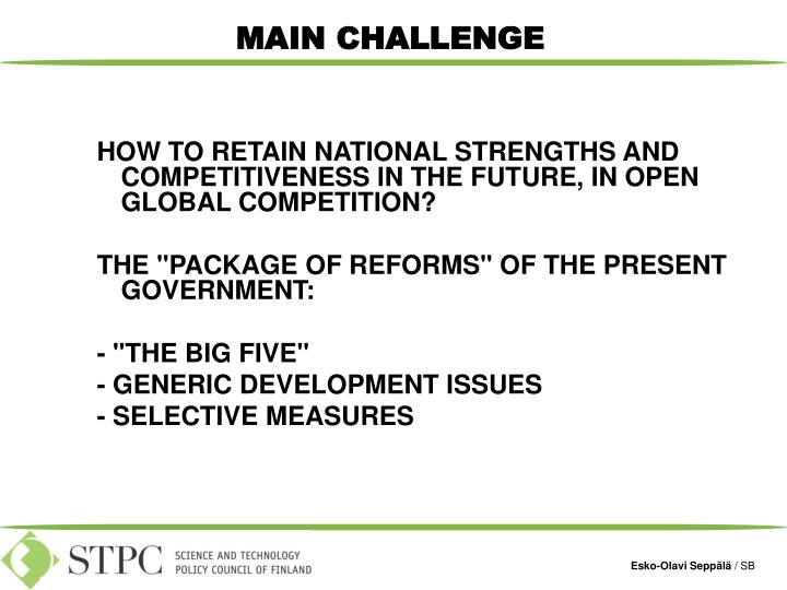HOW TO RETAIN NATIONAL STRENGTHS AND COMPETITIVENESS IN THE FUTURE, IN OPEN GLOBAL COMPETITION?