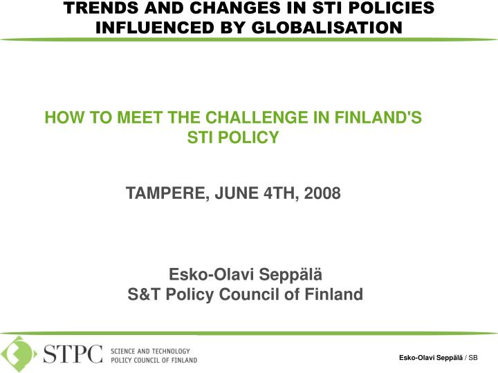 TRENDS AND CHANGES IN STI POLICIES INFLUENCED BY GLOBALISATION